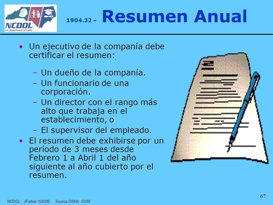 NCDOL JFarber 120306 Source:OSHA 03/06 67 1904.32 – Resumen Anual Un ejecutivo de la companía debe certificar el resumen: –Un dueño de la companía. –U
