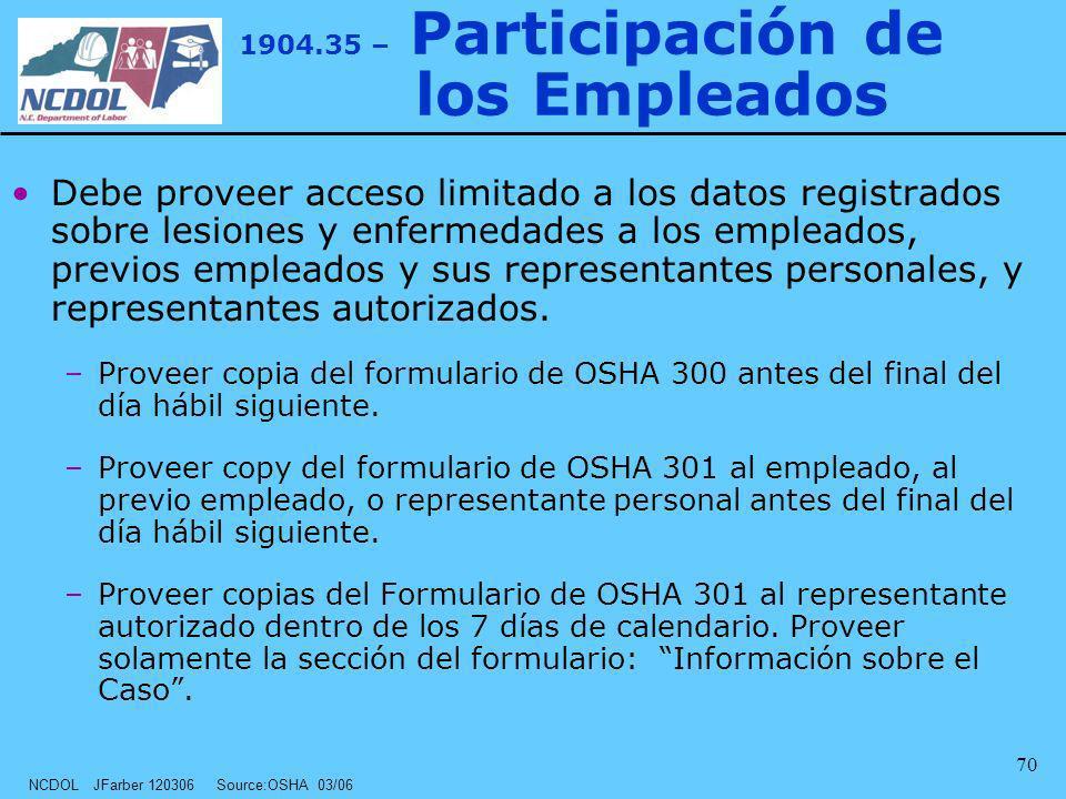 NCDOL JFarber 120306 Source:OSHA 03/06 70 1904.35 – Participación de los Empleados Debe proveer acceso limitado a los datos registrados sobre lesiones