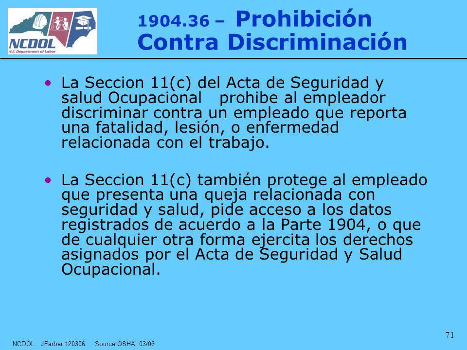NCDOL JFarber 120306 Source:OSHA 03/06 71 1904.36 – Prohibición Contra Discriminación La Seccion 11(c) del Acta de Seguridad y salud Ocupacional prohi