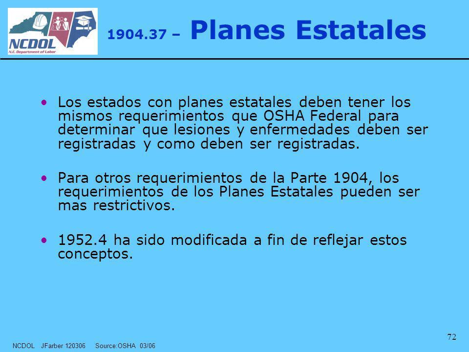 NCDOL JFarber 120306 Source:OSHA 03/06 72 1904.37 – Planes Estatales Los estados con planes estatales deben tener los mismos requerimientos que OSHA F