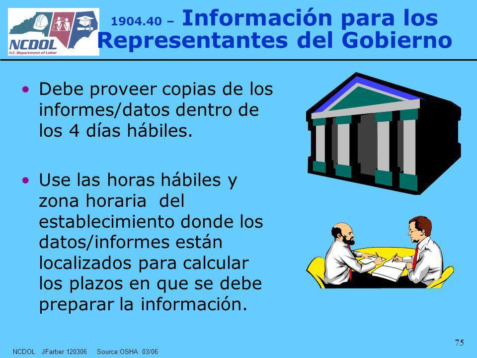 NCDOL JFarber 120306 Source:OSHA 03/06 75 1904.40 – Información para los Representantes del Gobierno Debe proveer copias de los informes/datos dentro
