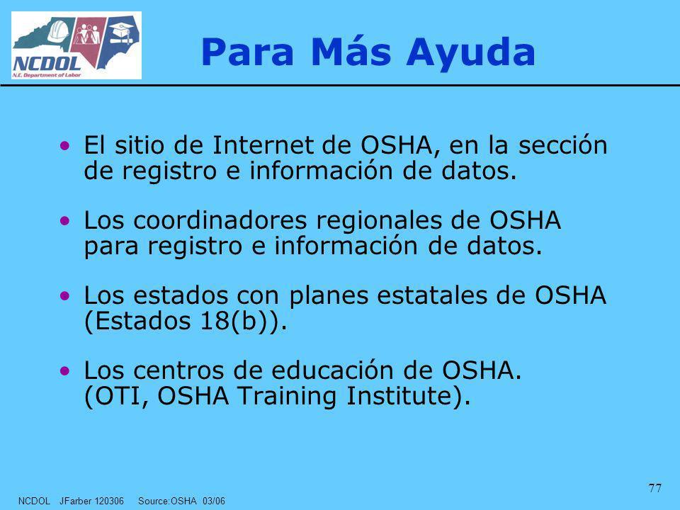 NCDOL JFarber 120306 Source:OSHA 03/06 77 Para Más Ayuda El sitio de Internet de OSHA, en la sección de registro e información de datos. Los coordinad
