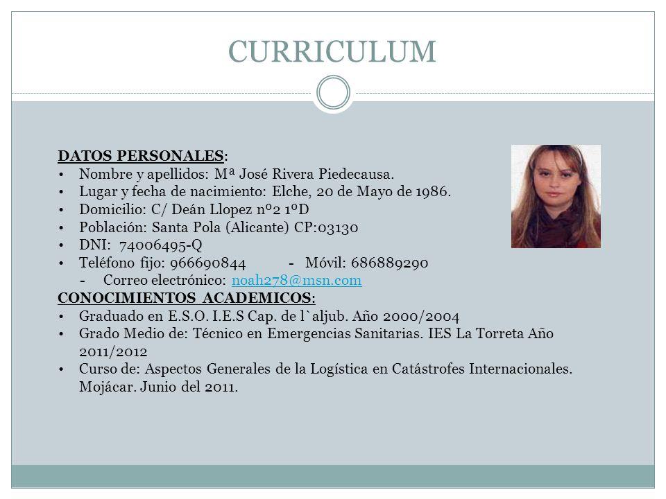 CURRICULUM DATOS PERSONALES : Nombre y apellidos: Mª José Rivera Piedecausa. Lugar y fecha de nacimiento: Elche, 20 de Mayo de 1986. Domicilio: C/ Deá