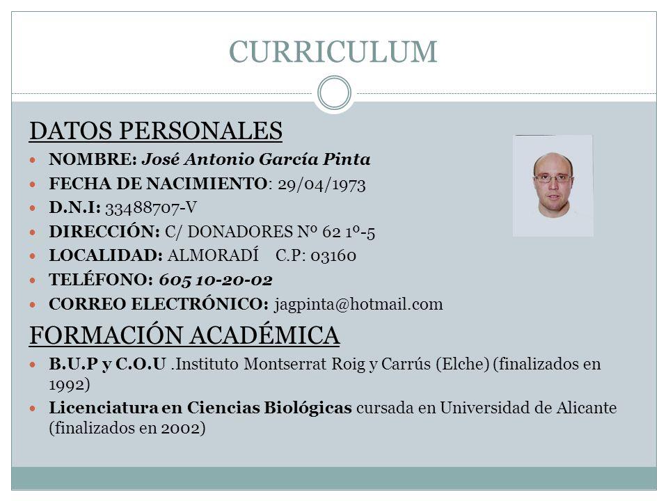 CURRICULUM DATOS PERSONALES NOMBRE: José Antonio García Pinta FECHA DE NACIMIENTO: 29/04/1973 D.N.I: 33488707-V DIRECCIÓN: C/ DONADORES Nº 62 1º-5 LOC