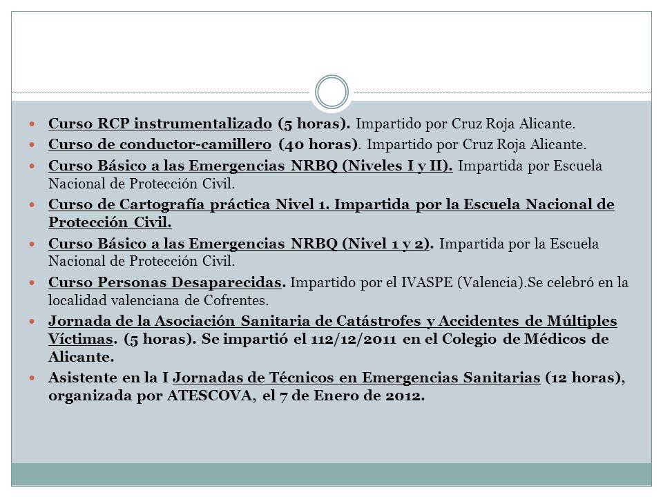 Curso RCP instrumentalizado (5 horas). Impartido por Cruz Roja Alicante. Curso de conductor-camillero (40 horas). Impartido por Cruz Roja Alicante. Cu