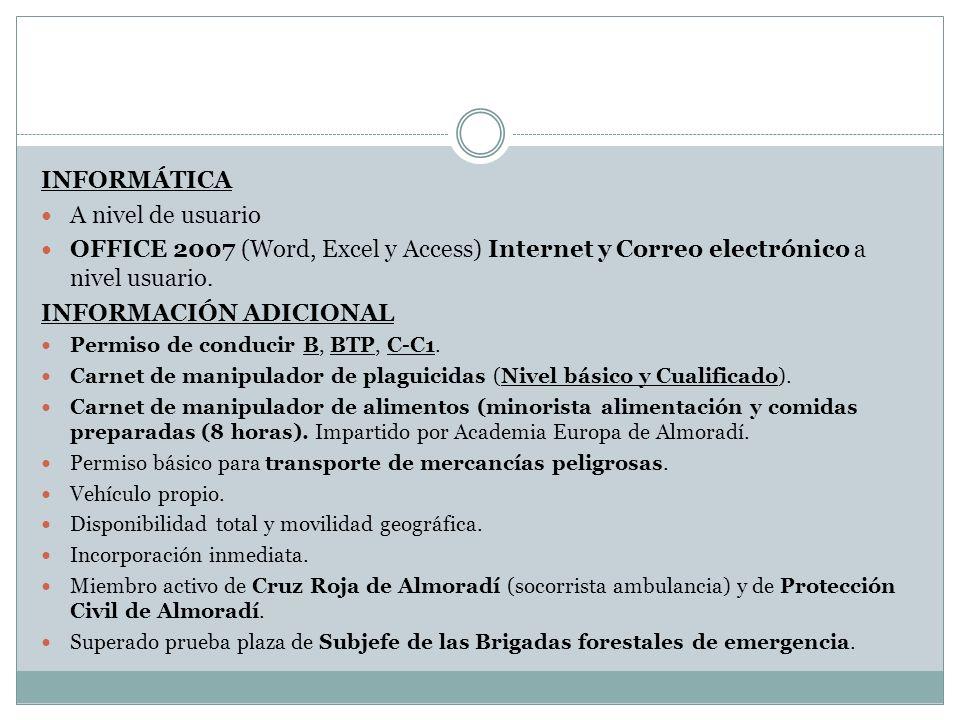 INFORMÁTICA A nivel de usuario OFFICE 2007 (Word, Excel y Access) Internet y Correo electrónico a nivel usuario. INFORMACIÓN ADICIONAL Permiso de cond