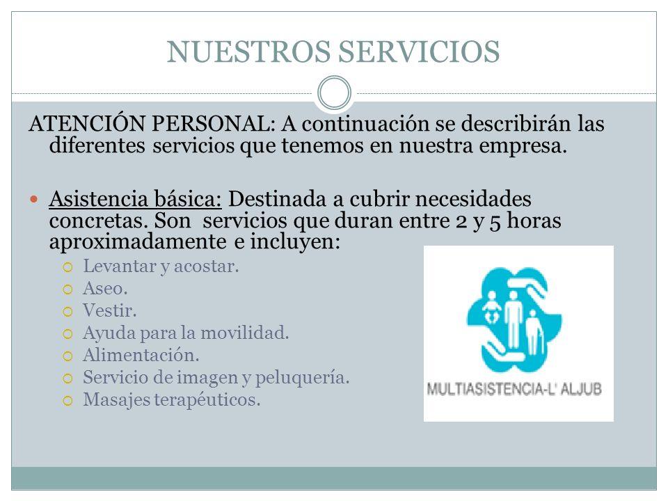 NUESTROS SERVICIOS ATENCIÓN PERSONAL: A continuación se describirán las diferentes servicios que tenemos en nuestra empresa. Asistencia básica: Destin