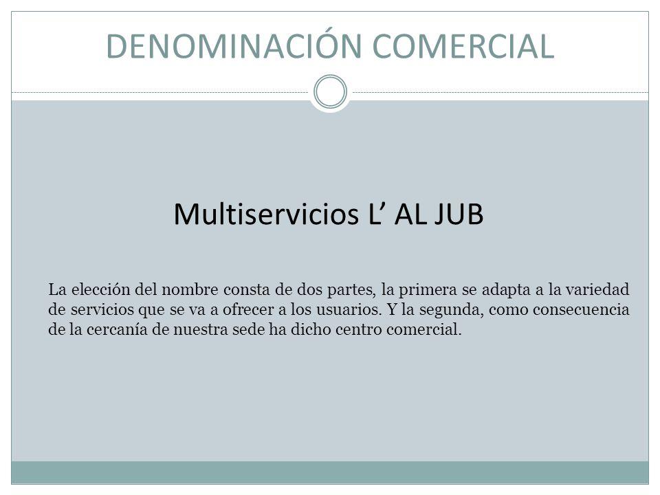 DENOMINACIÓN COMERCIAL Multiservicios L AL JUB La elección del nombre consta de dos partes, la primera se adapta a la variedad de servicios que se va