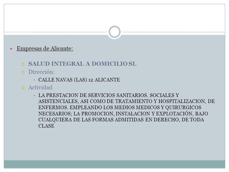 Empresas de Alicante: SALUD INTEGRAL A DOMICILIO SL Dirección: CALLE NAVAS (LAS) 12 ALICANTE Actividad LA PRESTACION DE SERVICIOS SANITARIOS. SOCIALES