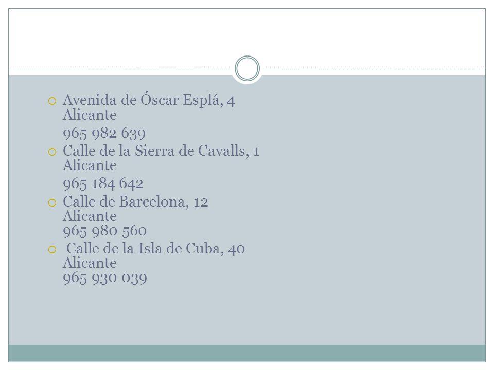 Avenida de Óscar Esplá, 4 Alicante 965 982 639 Calle de la Sierra de Cavalls, 1 Alicante 965 184 642 Calle de Barcelona, 12 Alicante 965 980 560 Calle
