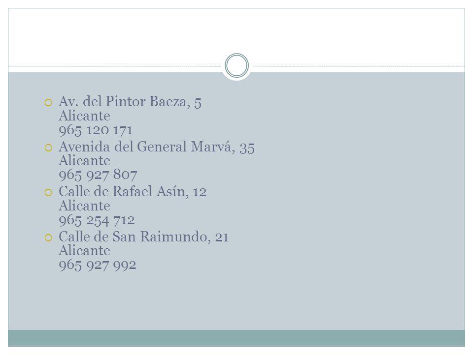 Av. del Pintor Baeza, 5 Alicante 965 120 171 Avenida del General Marvá, 35 Alicante 965 927 807 Calle de Rafael Asín, 12 Alicante 965 254 712 Calle de