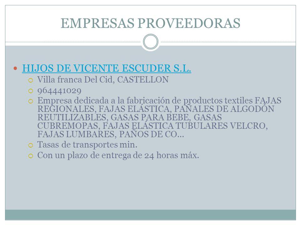 EMPRESAS PROVEEDORAS HIJOS DE VICENTE ESCUDER S.L. Villa franca Del Cid, CASTELLON 964441029 Empresa dedicada a la fabricación de productos textiles F