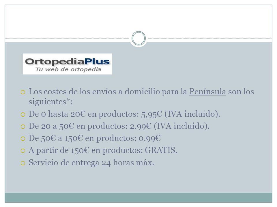Los costes de los envíos a domicilio para la Península son los siguientes*: De 0 hasta 20 en productos: 5,95 (IVA incluido). De 20 a 50 en productos: