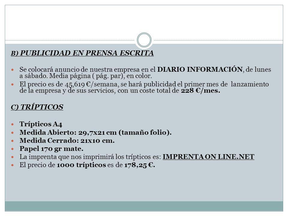 B) PUBLICIDAD EN PRENSA ESCRITA Se colocará anuncio de nuestra empresa en el DIARIO INFORMACIÓN, de lunes a sábado. Media página ( pág. par), en color
