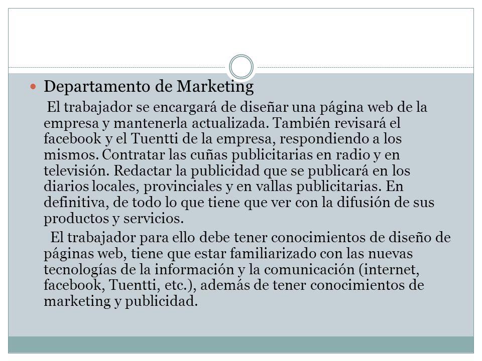 Departamento de Marketing El trabajador se encargará de diseñar una página web de la empresa y mantenerla actualizada. También revisará el facebook y
