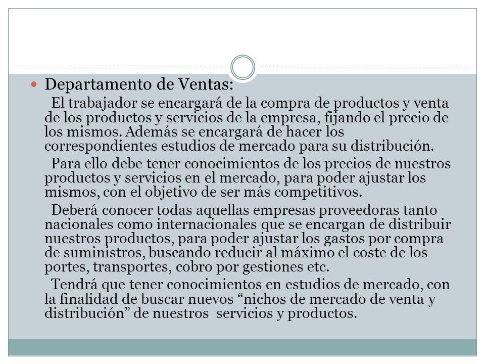 Departamento de Ventas: El trabajador se encargará de la compra de productos y venta de los productos y servicios de la empresa, fijando el precio de