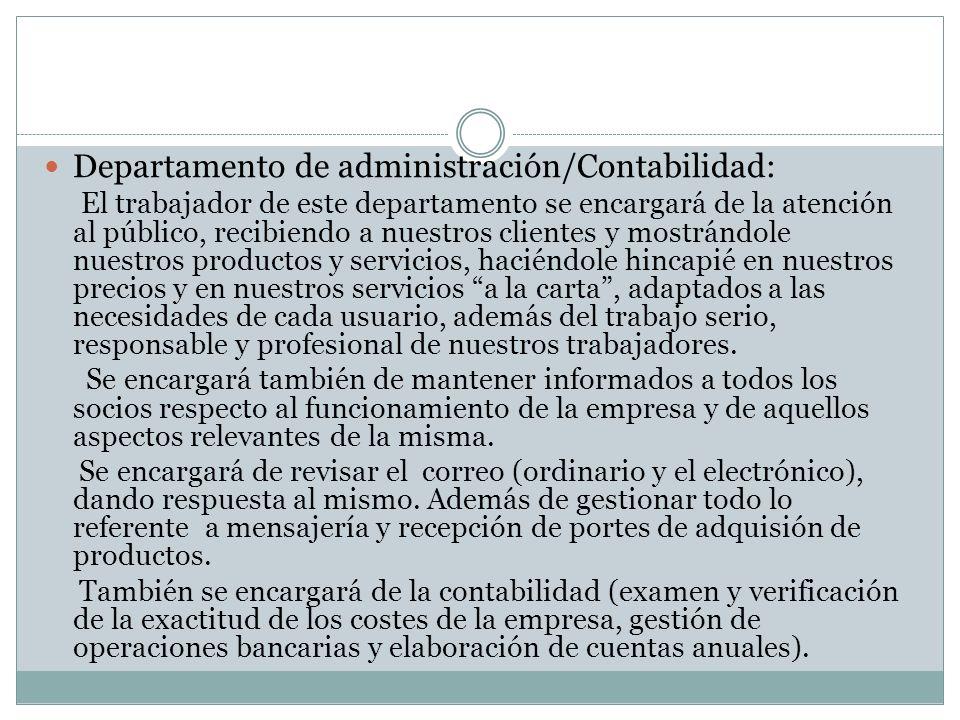 Departamento de administración/Contabilidad: El trabajador de este departamento se encargará de la atención al público, recibiendo a nuestros clientes
