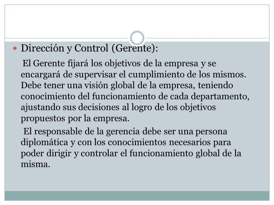 Dirección y Control (Gerente): El Gerente fijará los objetivos de la empresa y se encargará de supervisar el cumplimiento de los mismos. Debe tener un