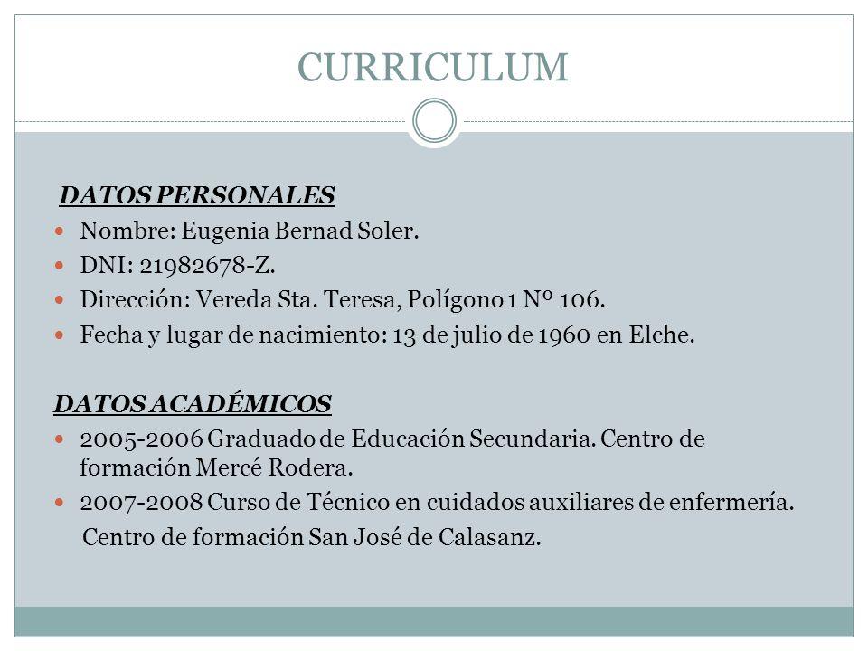 FORMACIÓN COMPLEMENTARIA 2003 Curso de auxiliar de enfermería en geriatría emitido por el Servef (309 h.) 2005 Certificado oficial de valenciano oral.