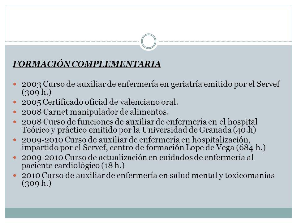 EXPERIENCIA PROFESIONAL 2003 Prácticas de auxiliar de geriatría en el geriátrico La Cañada (2 meses).