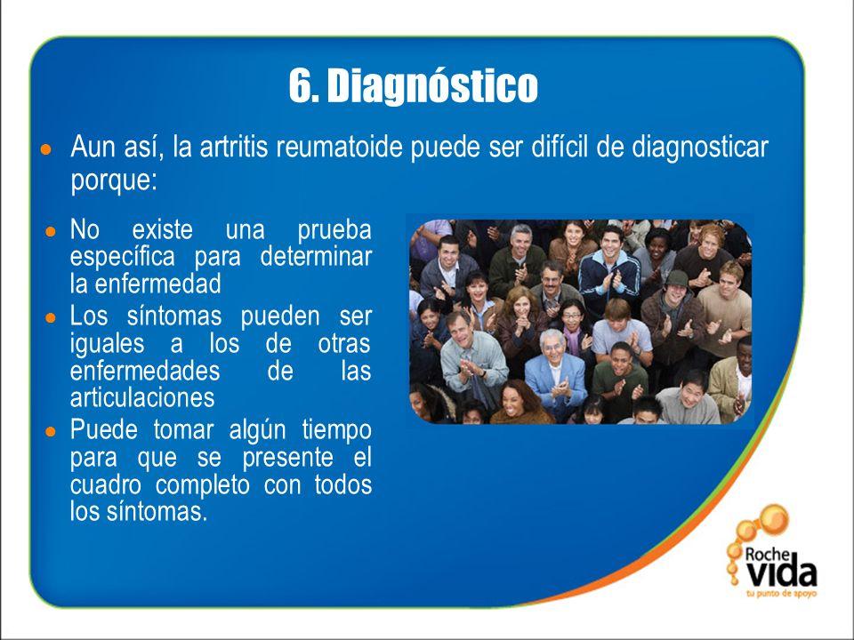 6. Diagnóstico No existe una prueba específica para determinar la enfermedad Los síntomas pueden ser iguales a los de otras enfermedades de las articu