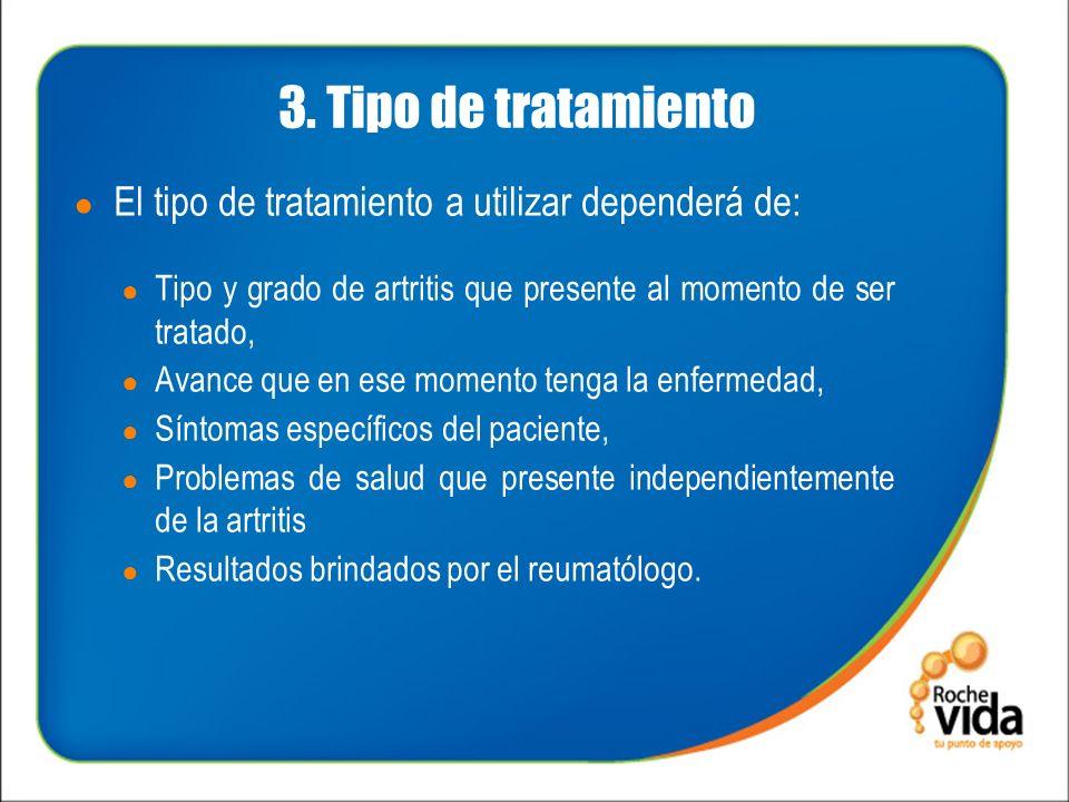 3. Tipo de tratamiento El tipo de tratamiento a utilizar dependerá de: Tipo y grado de artritis que presente al momento de ser tratado, Avance que en