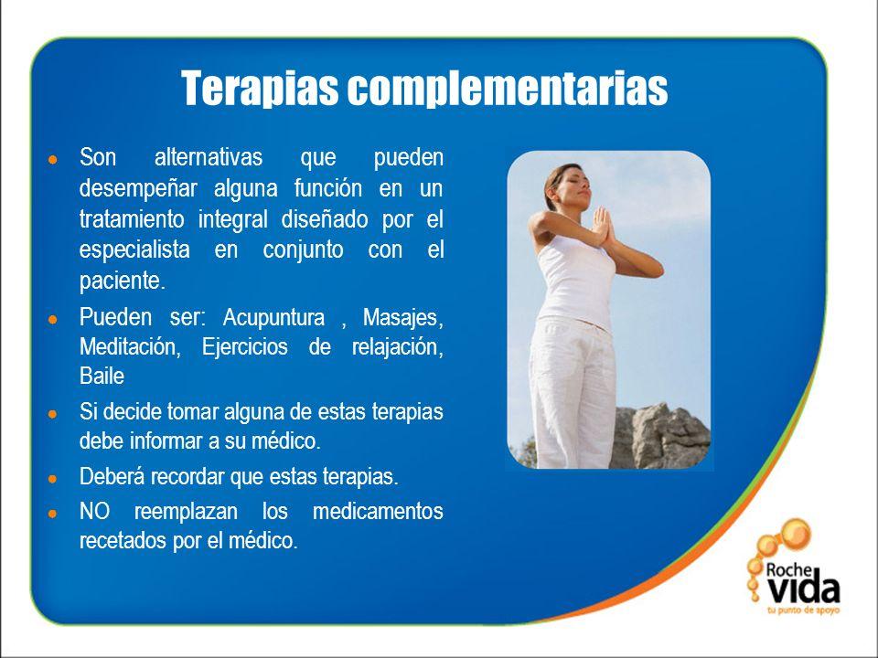 Terapias complementarias Son alternativas que pueden desempeñar alguna función en un tratamiento integral diseñado por el especialista en conjunto con el paciente.
