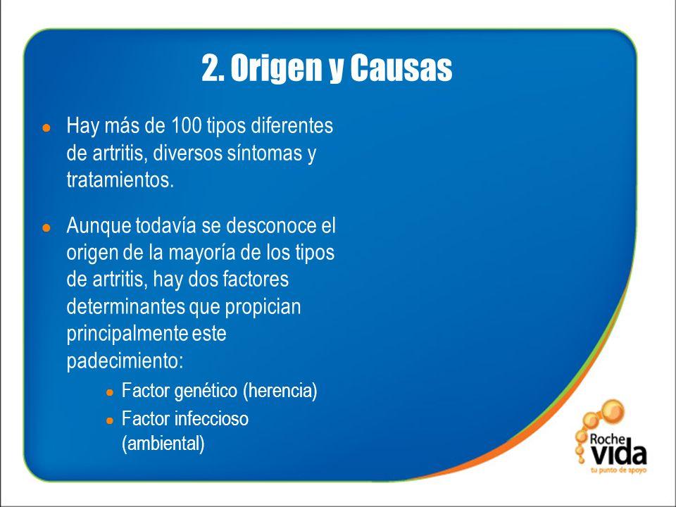2.Origen y Causas Hay más de 100 tipos diferentes de artritis, diversos síntomas y tratamientos.