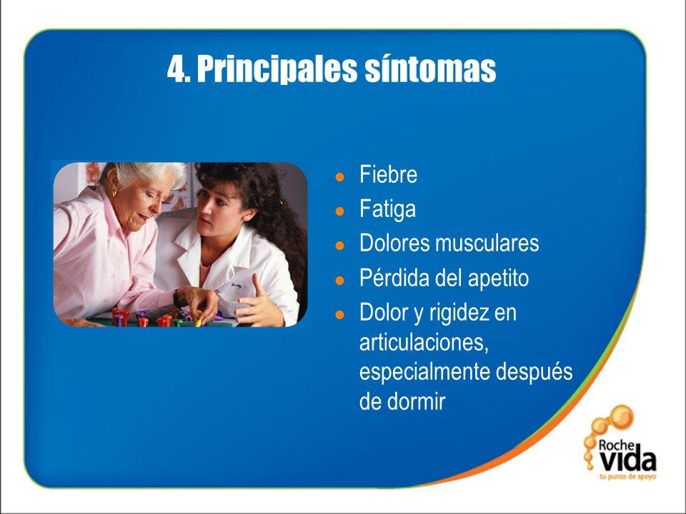 4. Principales síntomas Fiebre Fatiga Dolores musculares Pérdida del apetito Dolor y rigidez en articulaciones, especialmente después de dormir