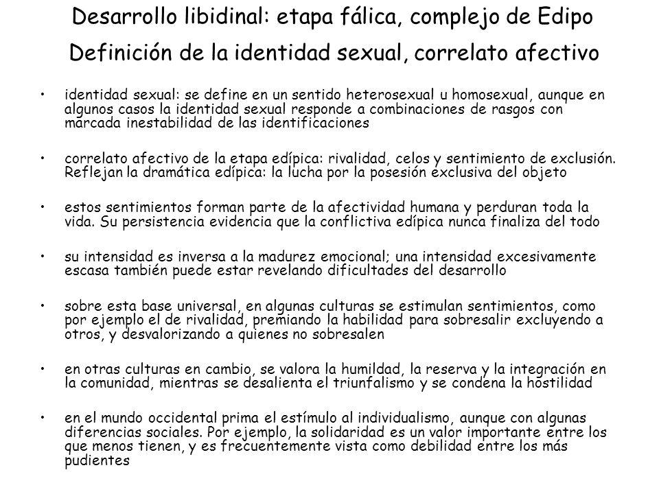 Desarrollo libidinal: etapa fálica, complejo de Edipo Definición de la identidad sexual, correlato afectivo identidad sexual: se define en un sentido
