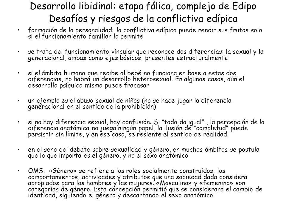 Desarrollo libidinal: etapa fálica, complejo de Edipo Desafíos y riesgos de la conflictiva edípica formación de la personalidad: la conflictiva edípic