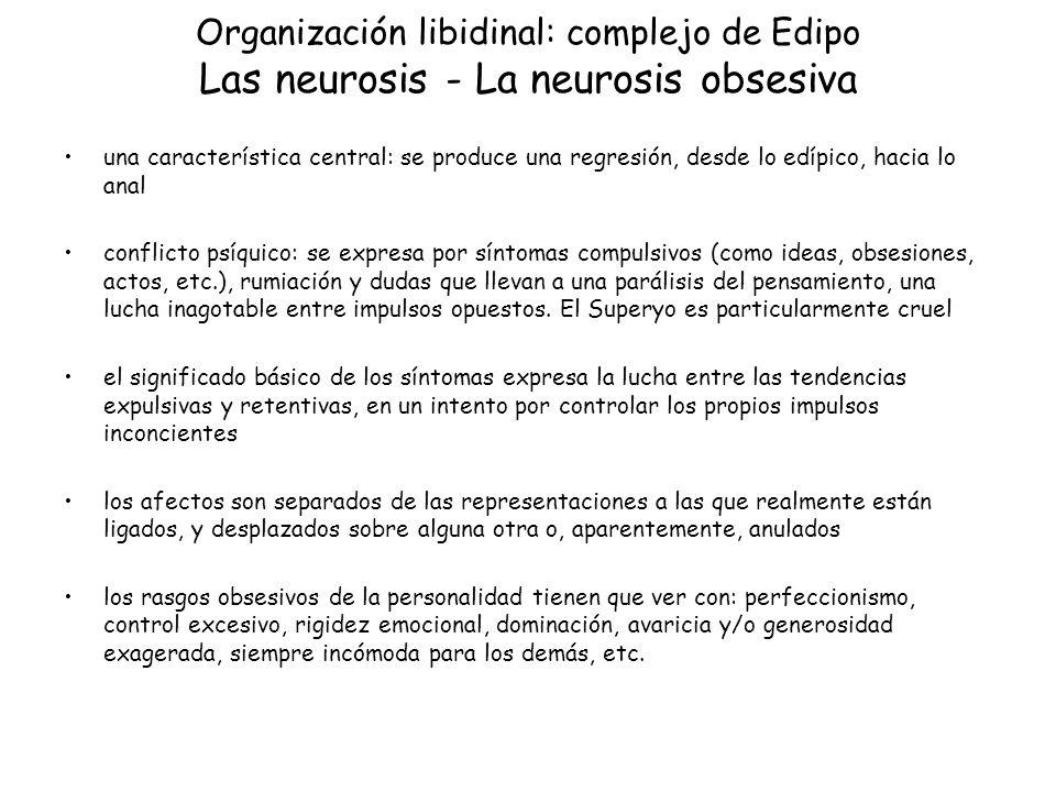 Organización libidinal: complejo de Edipo Las neurosis - La neurosis obsesiva una característica central: se produce una regresión, desde lo edípico,