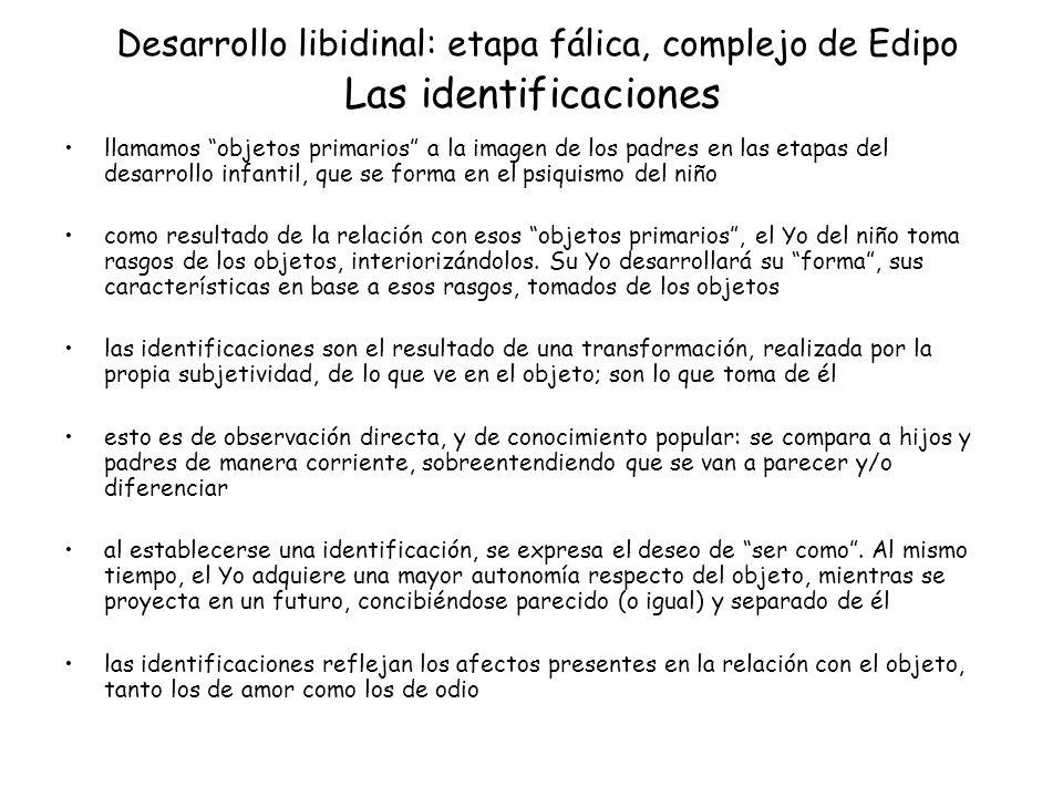 Desarrollo libidinal: etapa fálica, complejo de Edipo Las identificaciones llamamos objetos primarios a la imagen de los padres en las etapas del desa