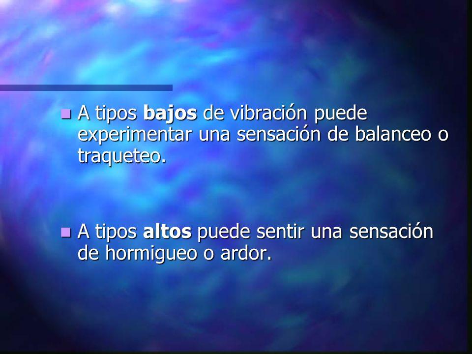A tipos bajos de vibración puede experimentar una sensación de balanceo o traqueteo. A tipos bajos de vibración puede experimentar una sensación de ba
