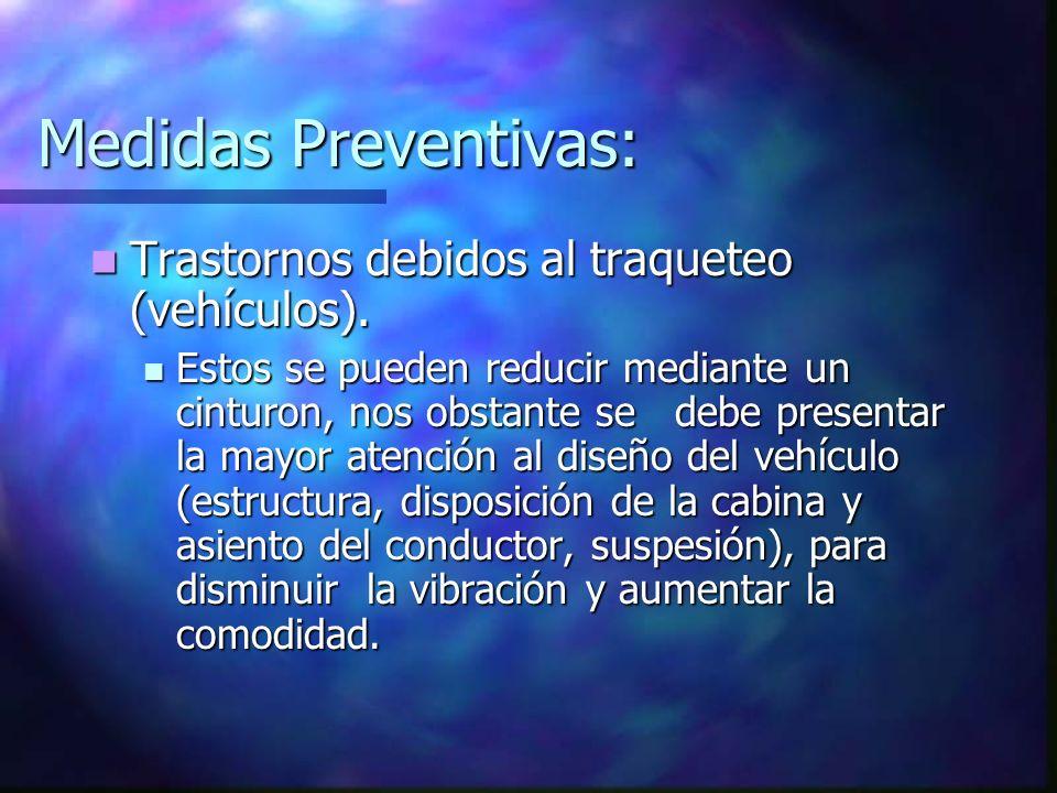 Medidas Preventivas: Trastornos debidos al traqueteo (vehículos). Trastornos debidos al traqueteo (vehículos). Estos se pueden reducir mediante un cin