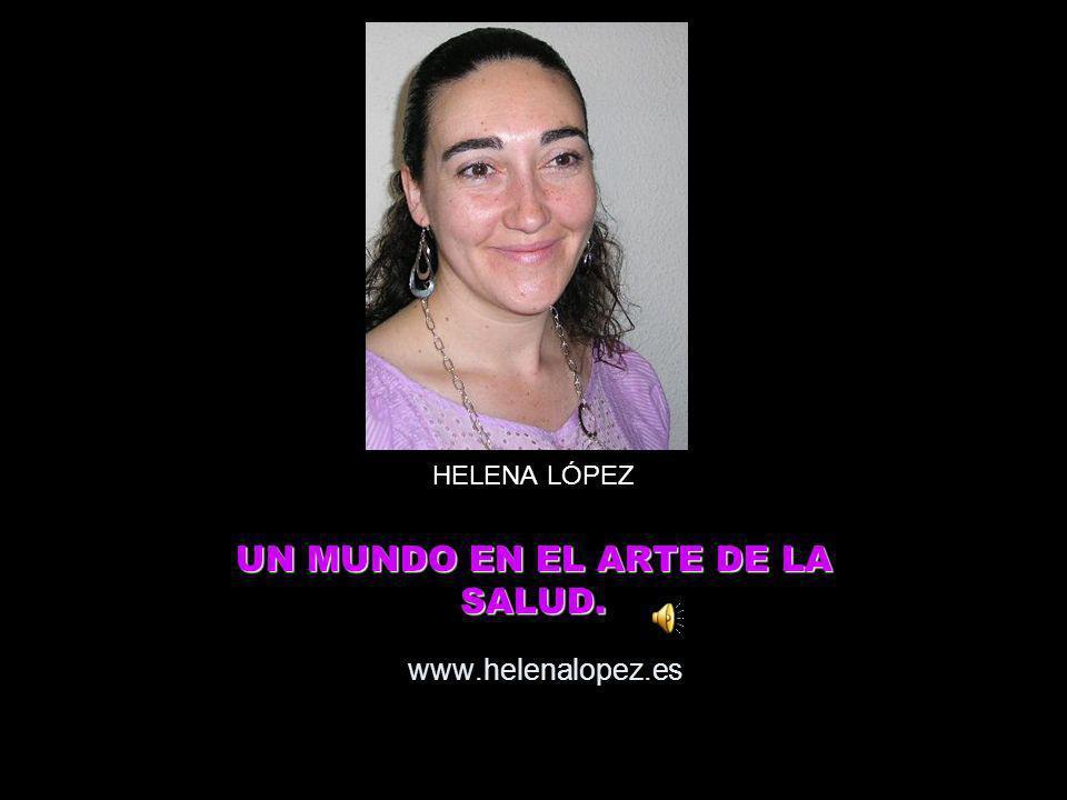www.helenalopez.es HELENA LÓPEZ UN MUNDO EN EL ARTE DE LA SALUD.