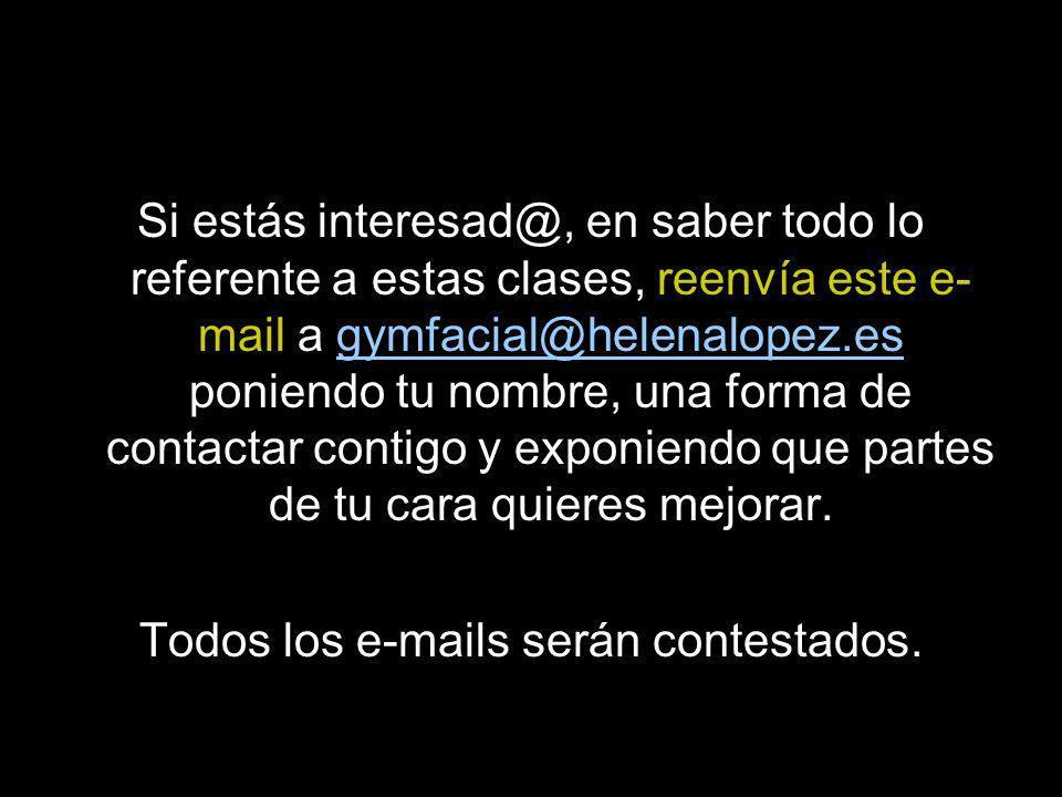 Si estás interesad@, en saber todo lo referente a estas clases, reenvía este e- mail a gymfacial@helenalopez.es poniendo tu nombre, una forma de contactar contigo y exponiendo que partes de tu cara quieres mejorar.