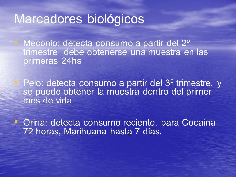 Marcadores biológicos Meconio: detecta consumo a partir del 2º trimestre, debe obtenerse una muestra en las primeras 24hs Pelo: detecta consumo a part