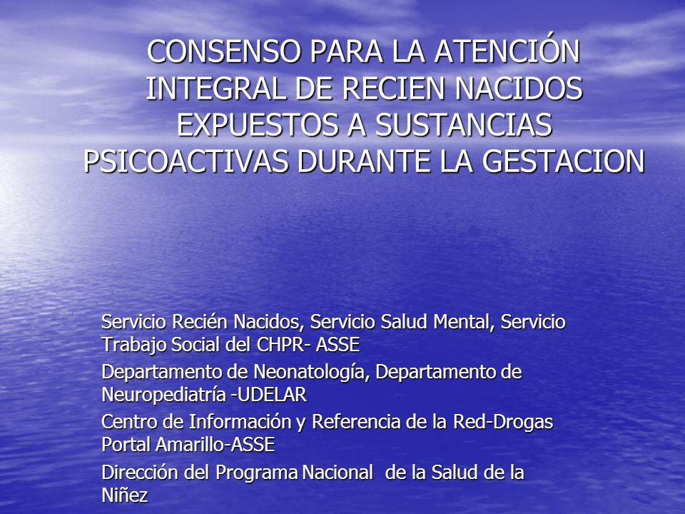 CONSENSO PARA LA ATENCIÓN INTEGRAL DE RECIEN NACIDOS EXPUESTOS A SUSTANCIAS PSICOACTIVAS DURANTE LA GESTACION Servicio Recién Nacidos, Servicio Salud
