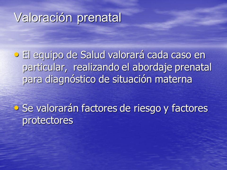 Valoración prenatal El equipo de Salud valorará cada caso en particular, realizando el abordaje prenatal para diagnóstico de situación materna El equi