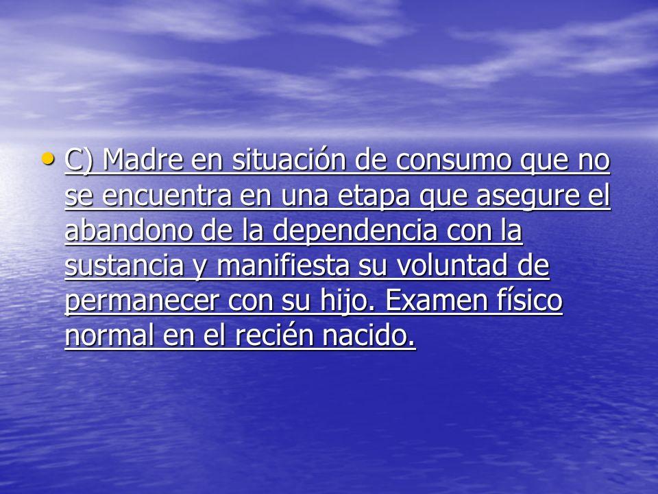 C) Madre en situación de consumo que no se encuentra en una etapa que asegure el abandono de la dependencia con la sustancia y manifiesta su voluntad