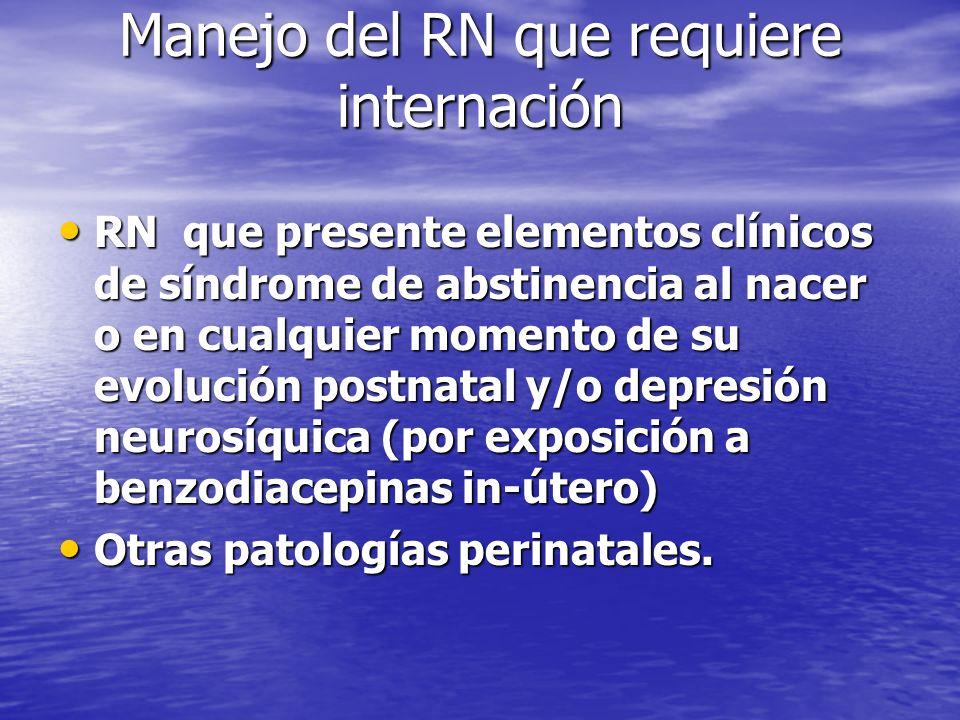 Manejo del RN que requiere internación RN que presente elementos clínicos de síndrome de abstinencia al nacer o en cualquier momento de su evolución p