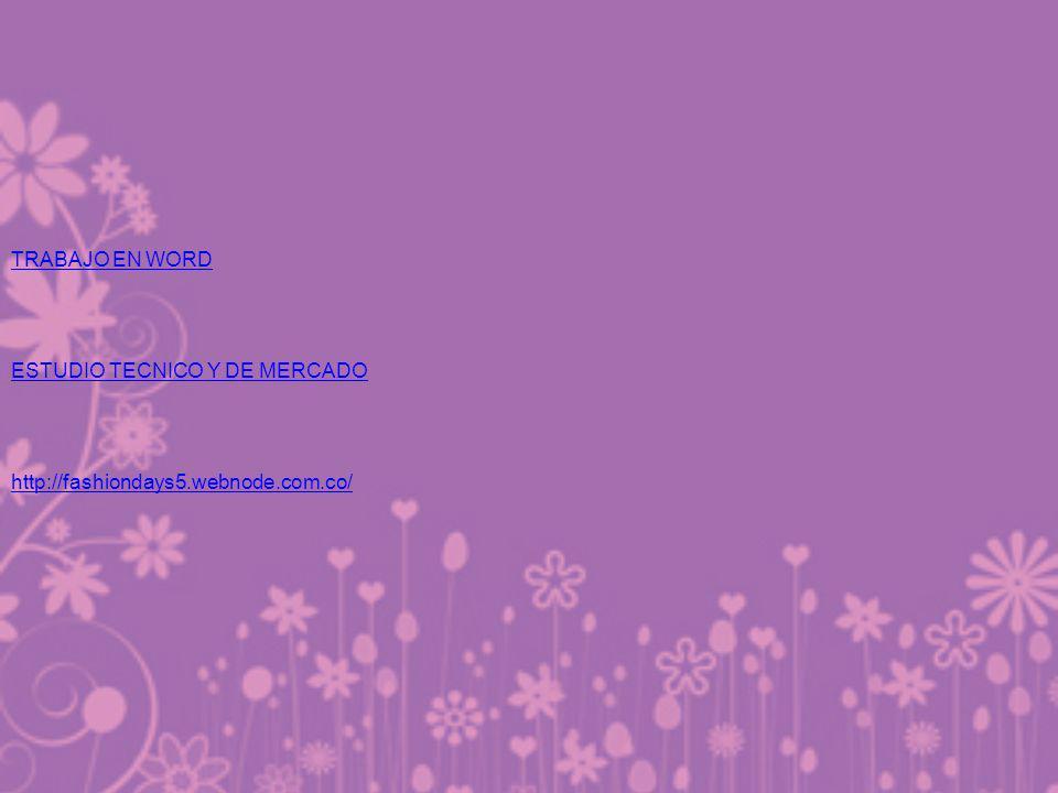 TRABAJO EN WORD ESTUDIO TECNICO Y DE MERCADO http://fashiondays5.webnode.com.co/..