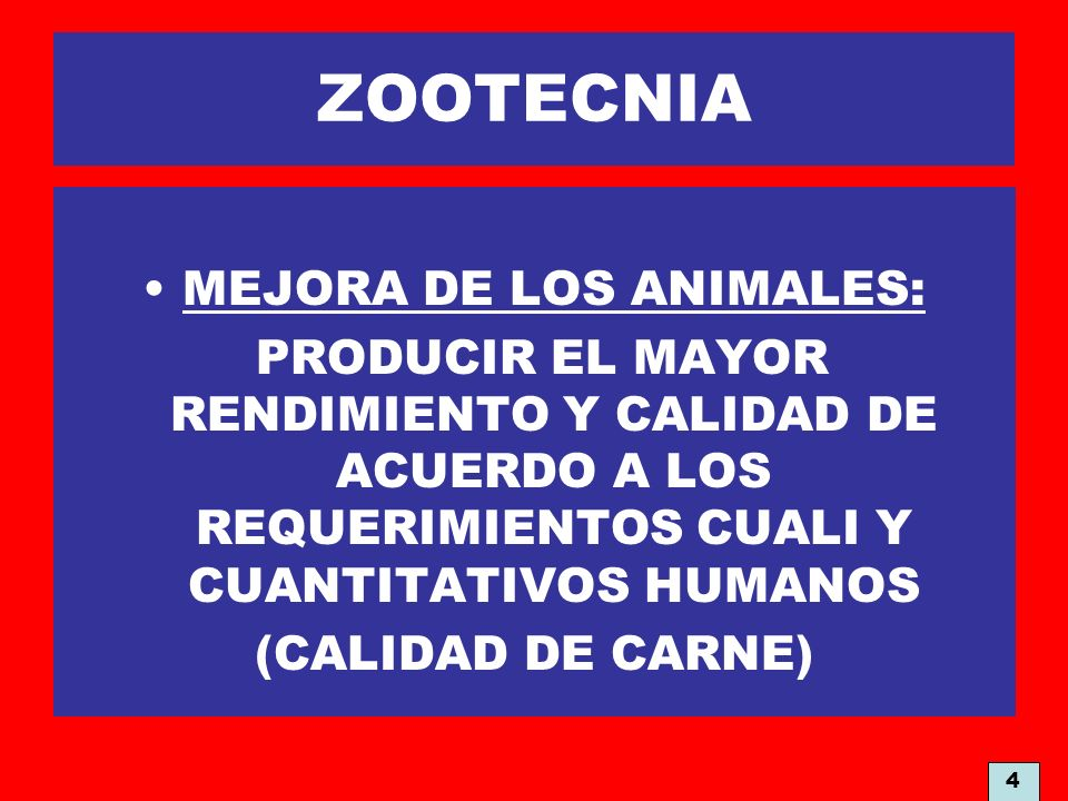 ZOOTECNIA MEJORA DE LOS ANIMALES: PRODUCIR EL MAYOR RENDIMIENTO Y CALIDAD DE ACUERDO A LOS REQUERIMIENTOS CUALI Y CUANTITATIVOS HUMANOS (CALIDAD DE CA