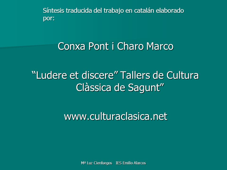 Conxa Pont i Charo Marco Ludere et discere Tallers de Cultura Clàssica de Sagunt www.culturaclasica.net Síntesis traducida del trabajo en catalán elab