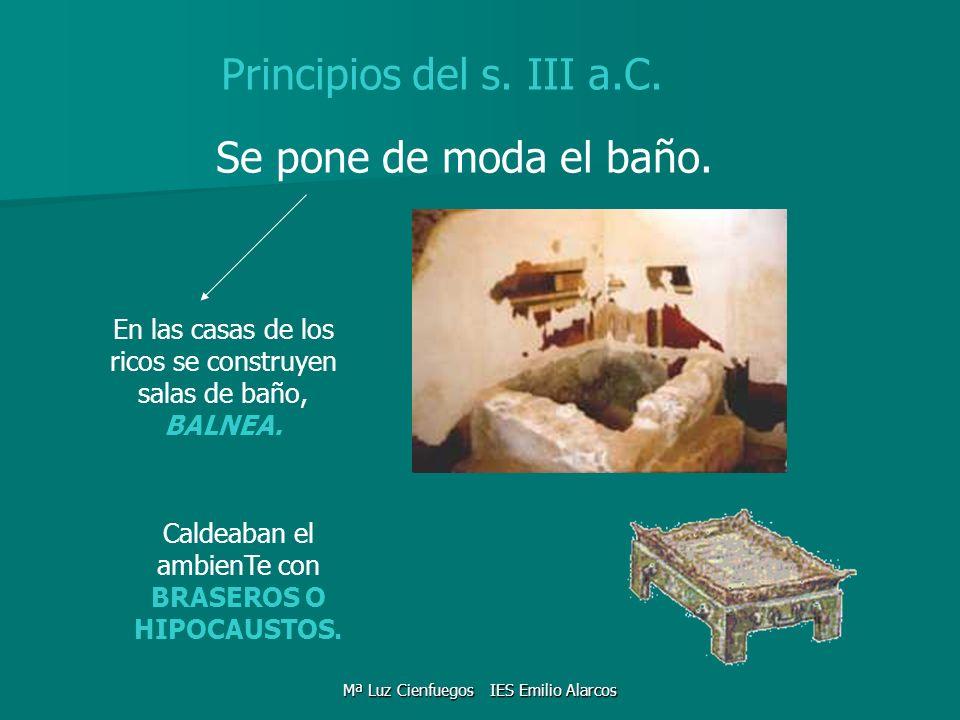 Principios del s. III a.C. Se pone de moda el baño. En las casas de los ricos se construyen salas de baño, BALNEA. Caldeaban el ambienTe con BRASEROS