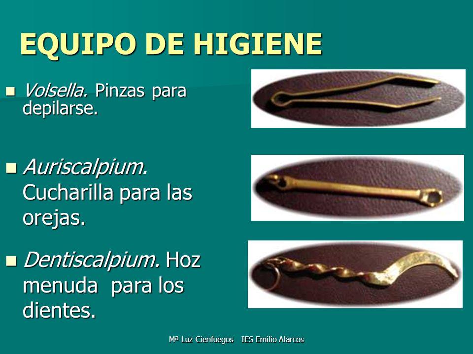 EQUIPO DE HIGIENE Volsella. Pinzas para depilarse. Volsella. Pinzas para depilarse. Auriscalpium Cucharilla para las orejas. Auriscalpium. Cucharilla
