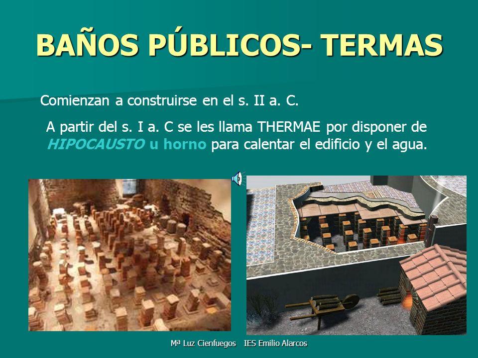 BAÑOS PÚBLICOS- TERMAS Comienzan a construirse en el s. II a. C. A partir del s. I a. C se les llama THERMAE por disponer de HIPOCAUSTO u horno para c