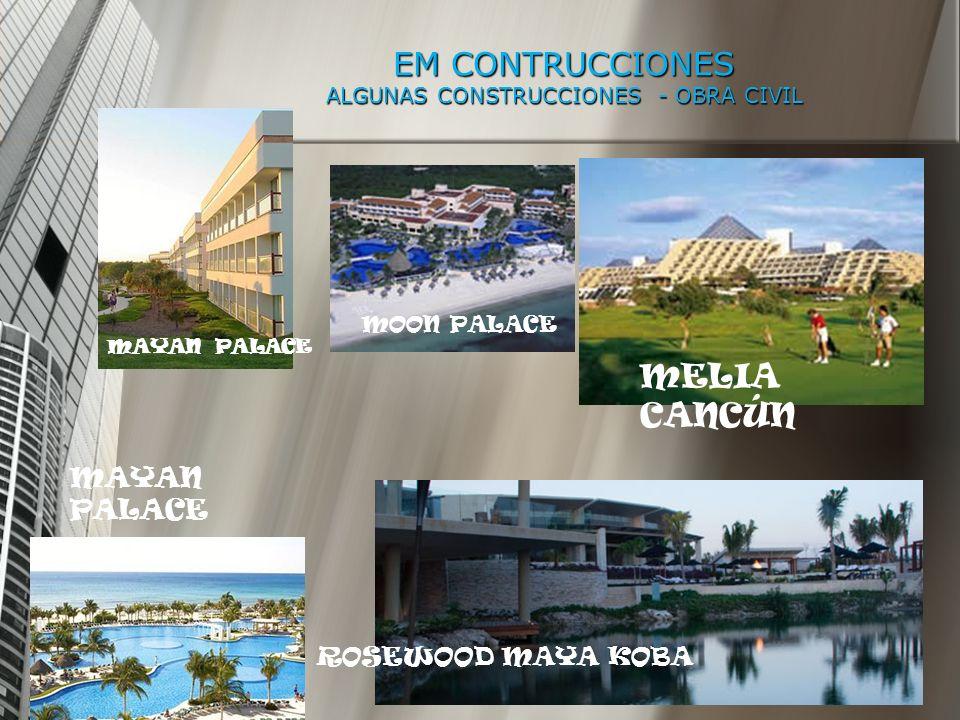 EM CONTRUCCIONES ALGUNAS CONSTRUCCIONES - OBRA CIVIL MAYAN PALACE MOON PALACE MAYAN PALACE ROSEWOOD MAYA KOBA MELIA CANCÚN