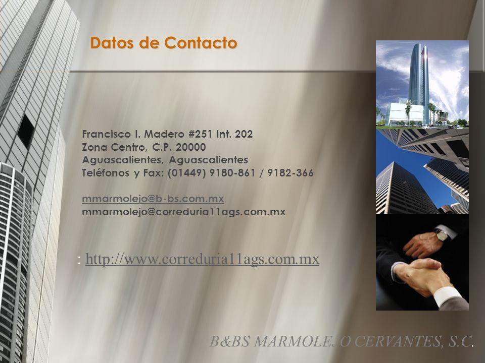 Datos de Contacto Francisco I.Madero #251 Int. 202 Zona Centro, C.P.
